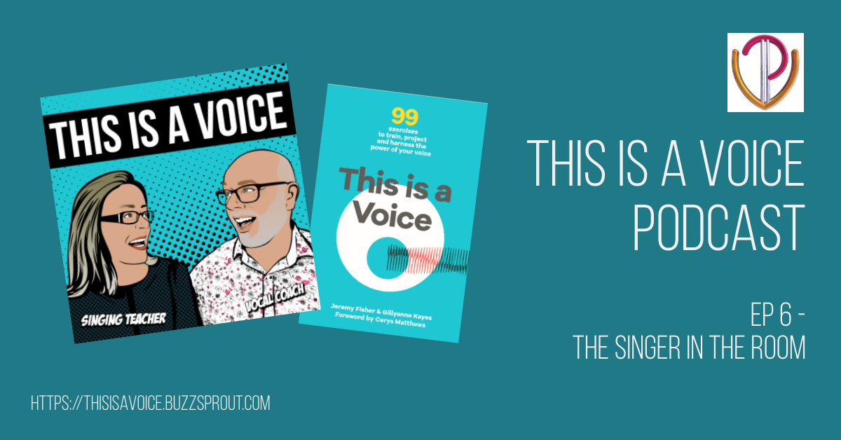 This is a Voice, the podcast with Gillyanne Kayes and Jeremy Fisher. Episode 6 - the singer in the room